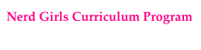 Nerd Girls Curriculum Program